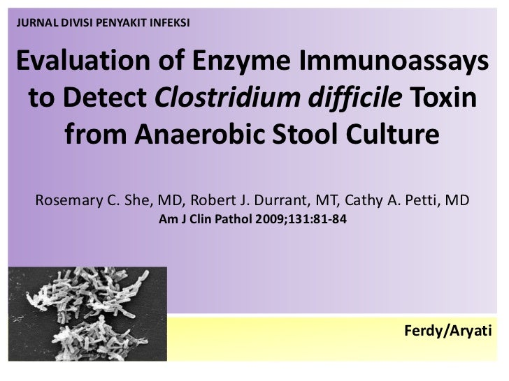 Evaluation of Enzyme Immunoassays to Detect Clostridium difficile Toxin from Anaerobic Stool CultureRosemary C. She, MD, R...