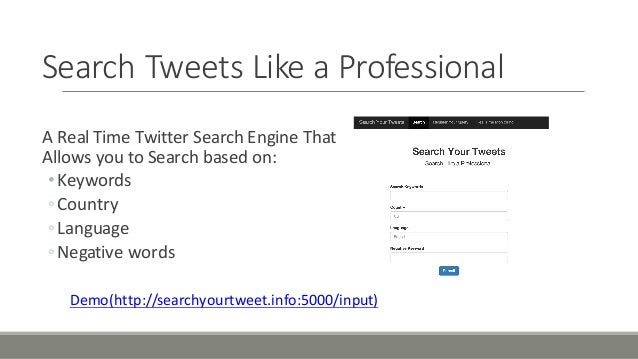 Search'Tweets'Like'a'Professional A'Real'Time'Twitter'Search'Engine'That' Allows'you'to'Search'based'on: •Keywords ◦Countr...