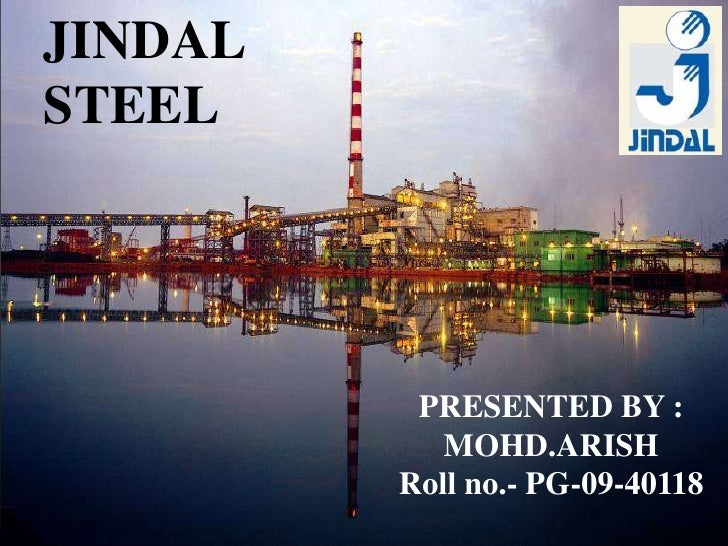 JINDAL STEEL<br />PRESENTED BY :<br />MOHD.ARISH<br />Roll no.- PG-09-40118<br />