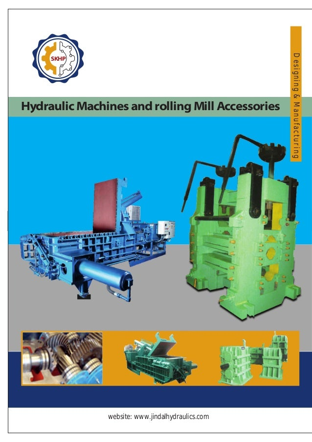 website: www.jindalhydraulics.com Hydraulic Machines and rolling Mill Accessories Designing&Manufacturing SKHP