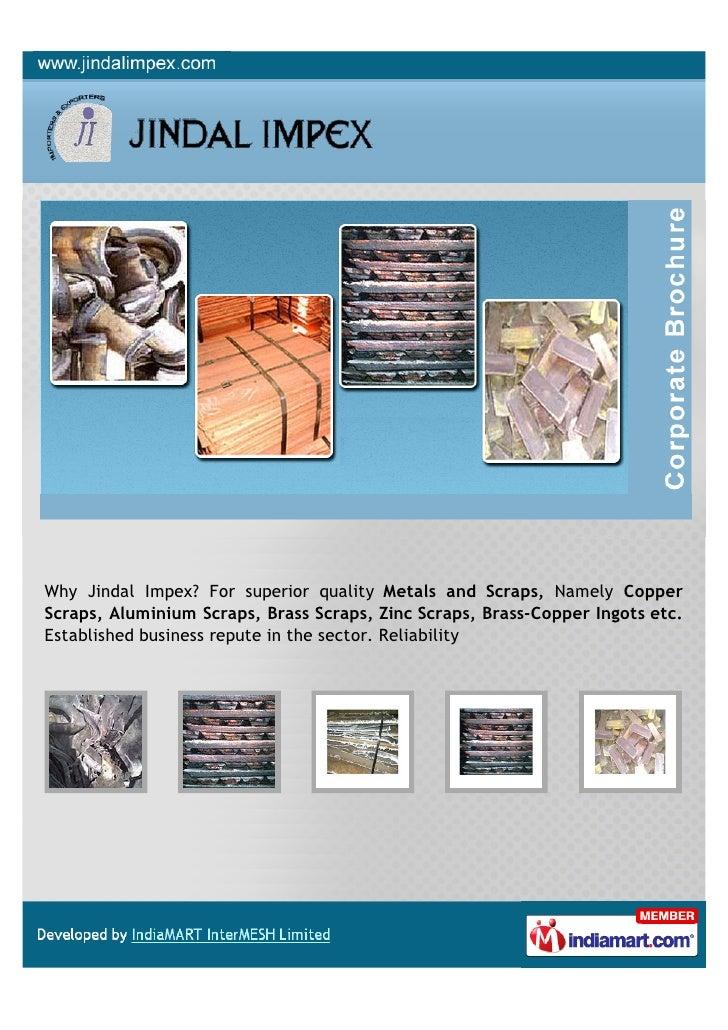 Why Jindal Impex? For superior quality Metals and Scraps, Namely CopperScraps, Aluminium Scraps, Brass Scraps, Zinc Scraps...