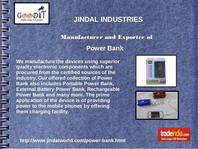 JINDAL INDUSTRIES Manufacturer and Exporter of Power Bank We manufacture the devices using superior quality electronic com...