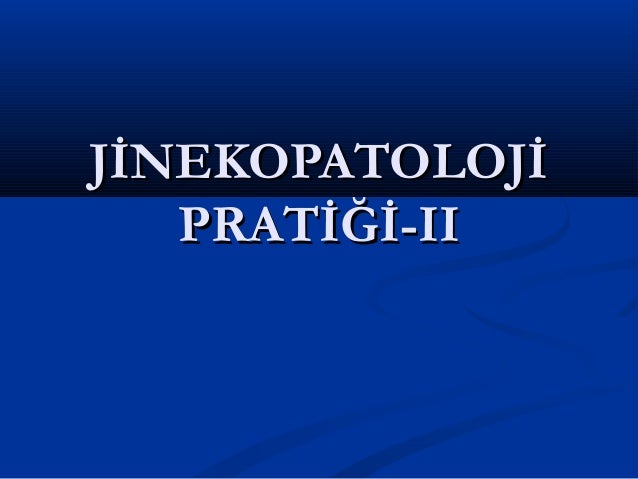 JİNEKOPATOLOJİJİNEKOPATOLOJİ PRATİĞİ-IIPRATİĞİ-II