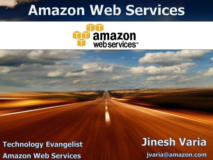 Amazon Web Services<br />Jinesh Varia<br />jvaria@amazon.com<br />TechnologyEvangelist<br />Amazon Web Services<br />