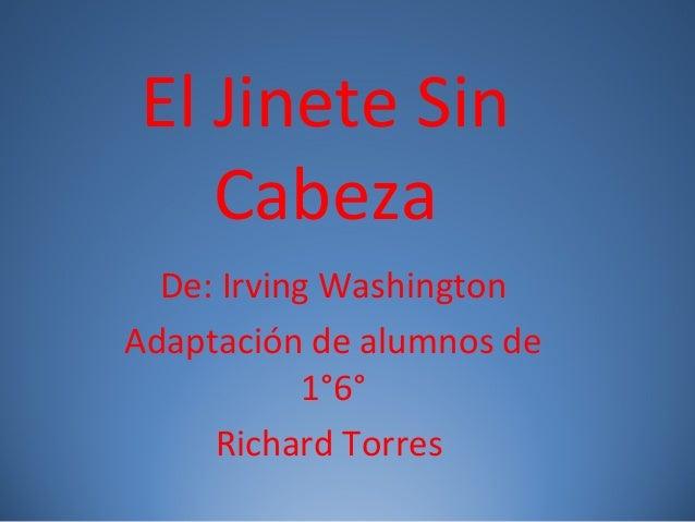 El Jinete Sin Cabeza De: Irving Washington Adaptación de alumnos de 1°6° Richard Torres