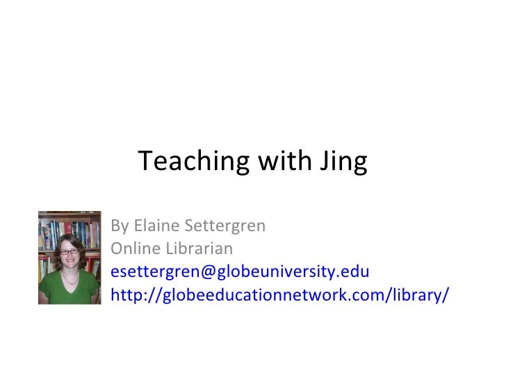 Teaching with Jing By Elaine Settergren Online Librarian [email_address] http://globeeducationnetwork.com/library/