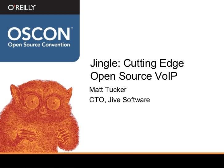 Jingle: Cutting Edge Open Source VoIP <ul><li>Matt Tucker </li></ul><ul><li>CTO, Jive Software </li></ul>