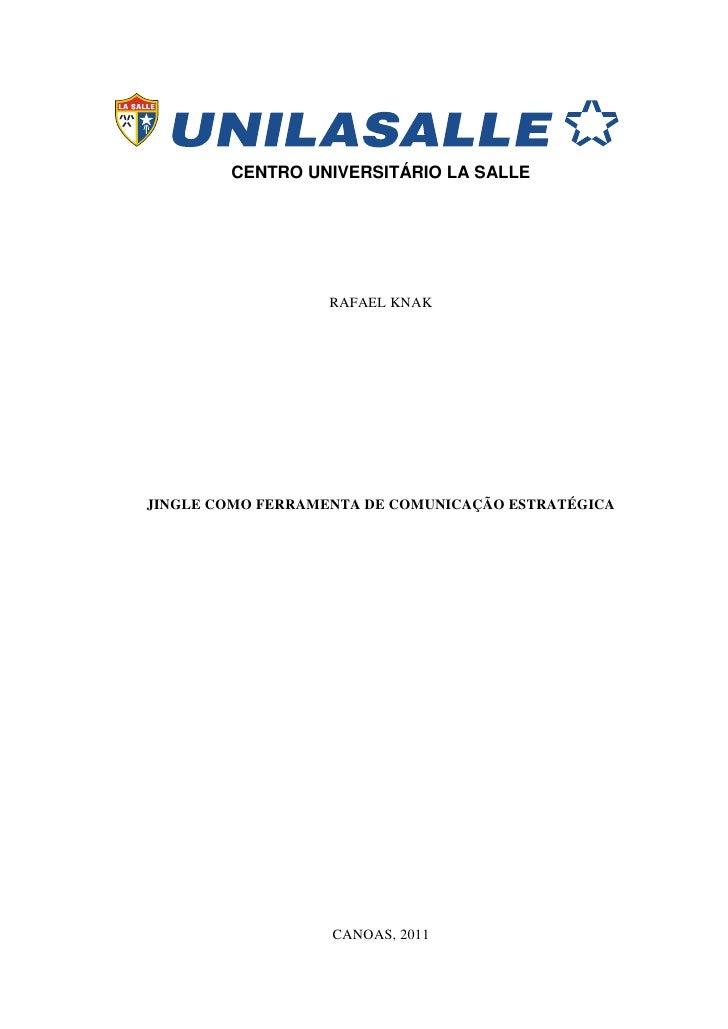 CENTRO UNIVERSITÁRIO LA SALLE                   RAFAEL KNAKJINGLE COMO FERRAMENTA DE COMUNICAÇÃO ESTRATÉGICA              ...