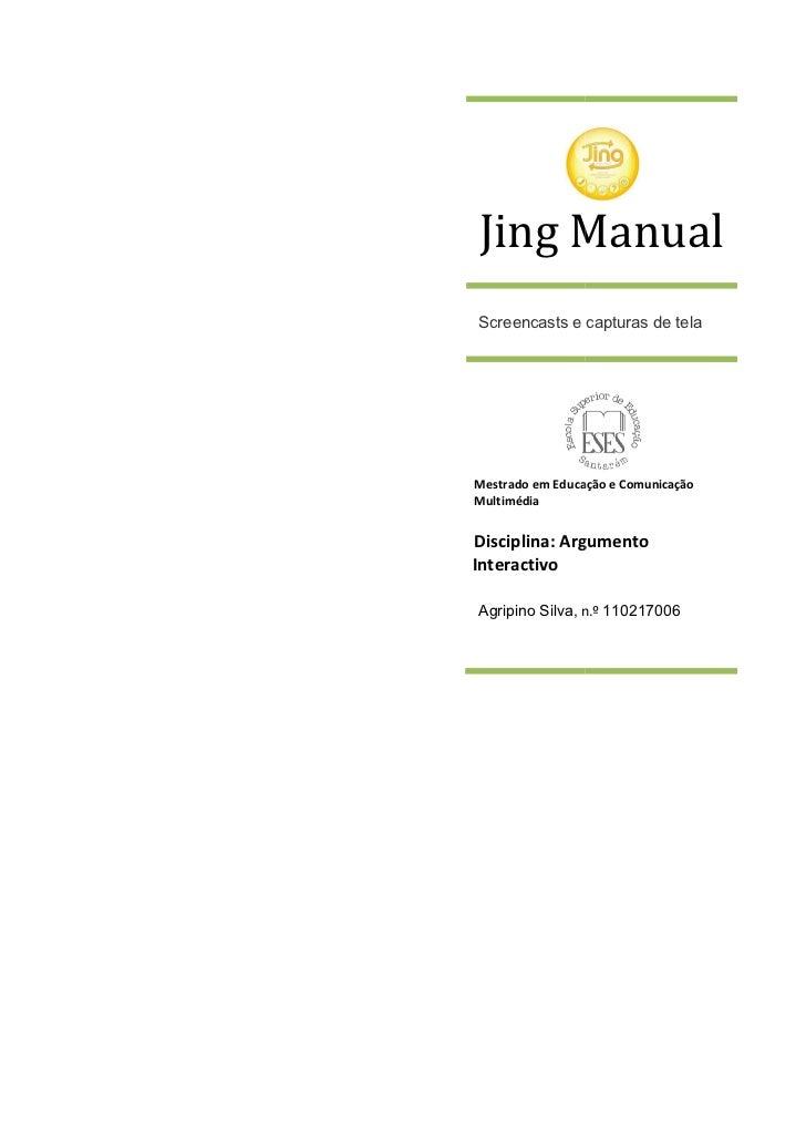 Jing ManualScreencasts e capturas de telaMestrado em Educação e ComunicaçãoMultimédiaDisciplina: ArgumentoInteractivoAgrip...
