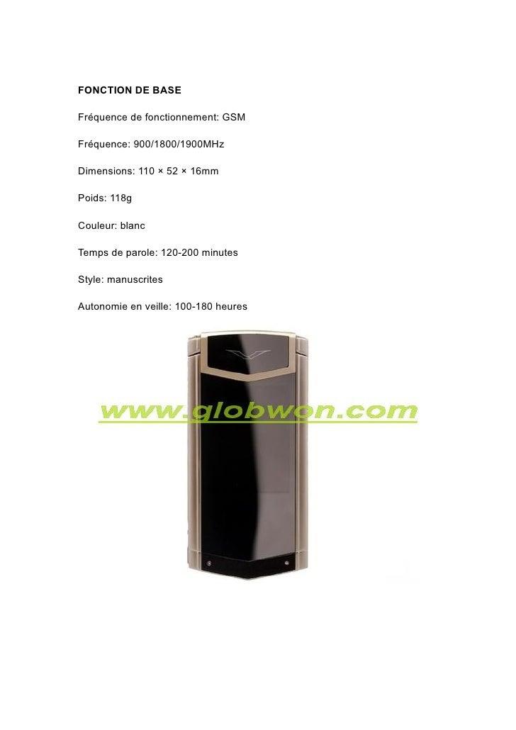 FONCTION DE BASE  Fréquence de fonctionnement: GSM  Fréquence: 900/1800/1900MHz  Dimensions: 110 × 52 × 16mm  Poids: 118g ...