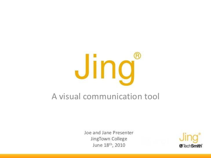 ®     JingA visual communication tool        Joe and Jane Presenter           JingTown College            June 18th, 2010