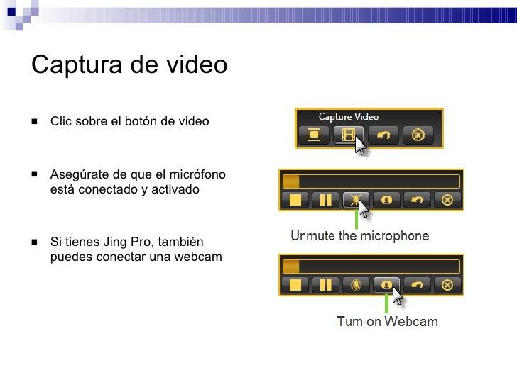 Captura de video <ul><li>Clic sobre el botón de video </li></ul><ul><li>Asegúrate de que el micrófono está conectado y act...