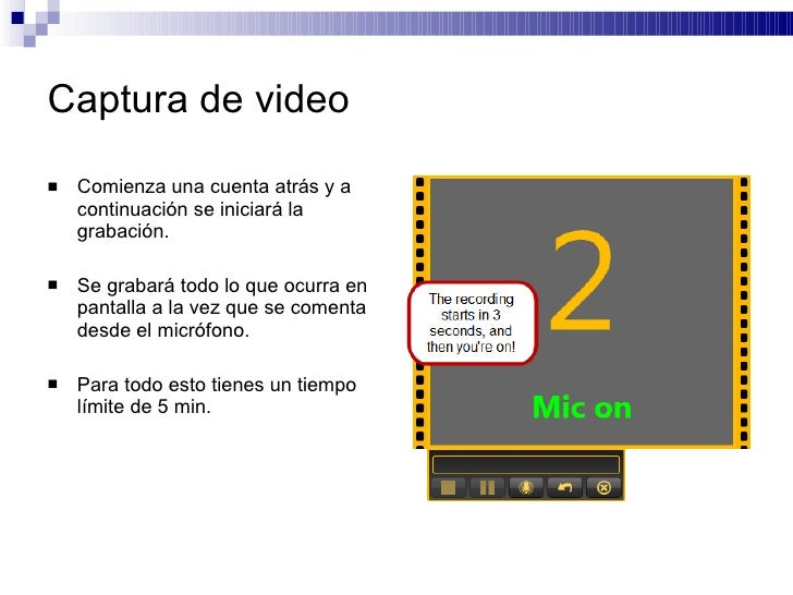 Captura de video <ul><li>Comienza una cuenta atrás y a continuación se iniciará la grabación. </li></ul><ul><li>Se grabará...