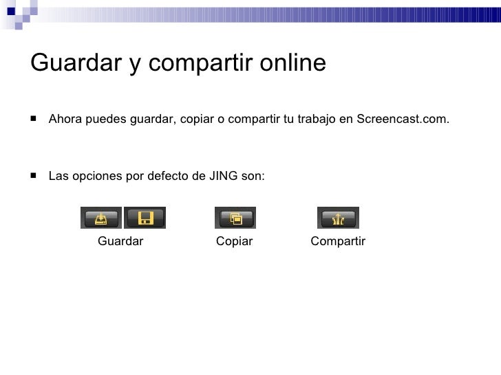 Guardar y compartir online <ul><li>Ahora puedes guardar, copiar o compartir tu trabajo en Screencast.com.   </li></ul><ul>...