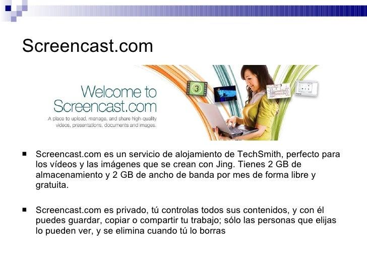 Screencast.com <ul><li>Screencast.com es un servicio de alojamiento de TechSmith, perfecto para los vídeos y las imágenes ...