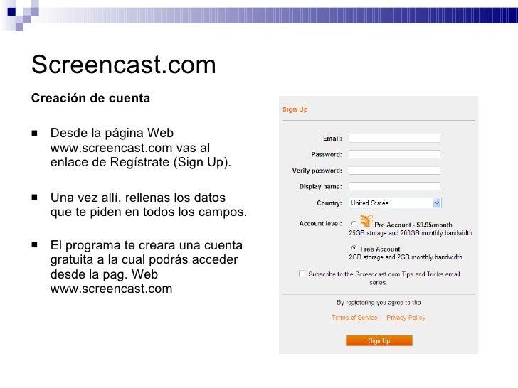 Screencast.com <ul><li>Creación de cuenta </li></ul><ul><li>Desde la página Web  www.screencast.com vas al enlace de Regís...