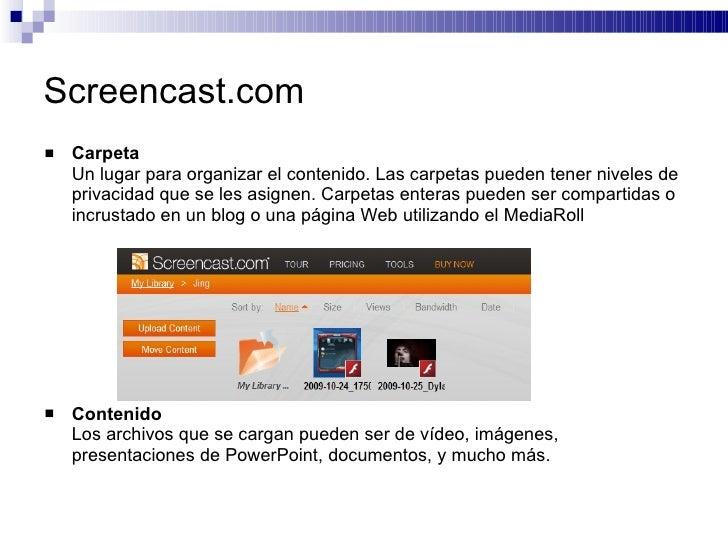 Screencast.com <ul><li>Carpeta Un lugar para organizar el contenido. Las carpetas pueden tener niveles de privacidad que s...