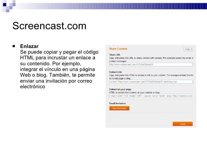 Screencast.com <ul><li>Enlazar Se puede copiar y pegar el código HTML para incrustar un enlace a su contenido. Por ejemplo...