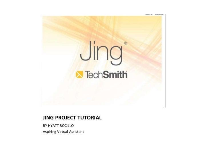 JING PROJECT TUTORIAL <ul><li>BY HYATT ROCILLO </li></ul><ul><li>Aspiring Virtual Assistant </li></ul>