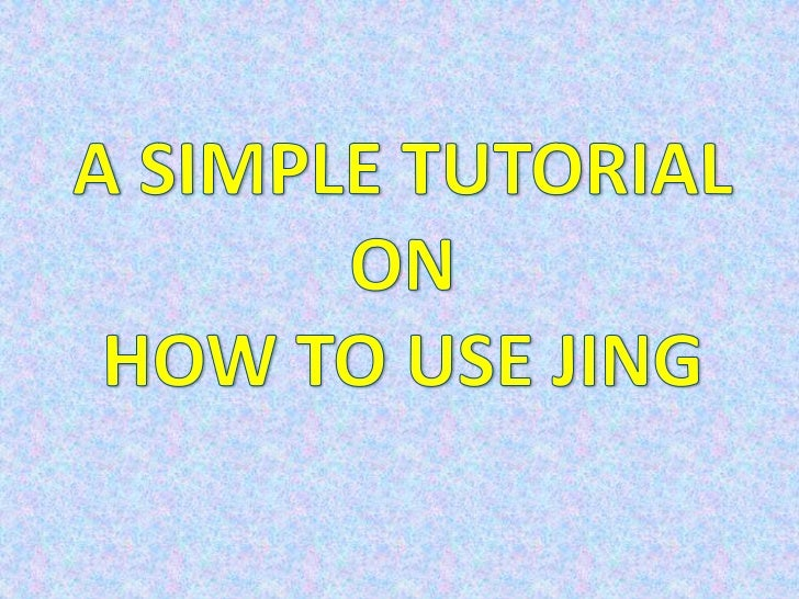 A SIMPLE TUTORIALONHOW TO USE JING<br />
