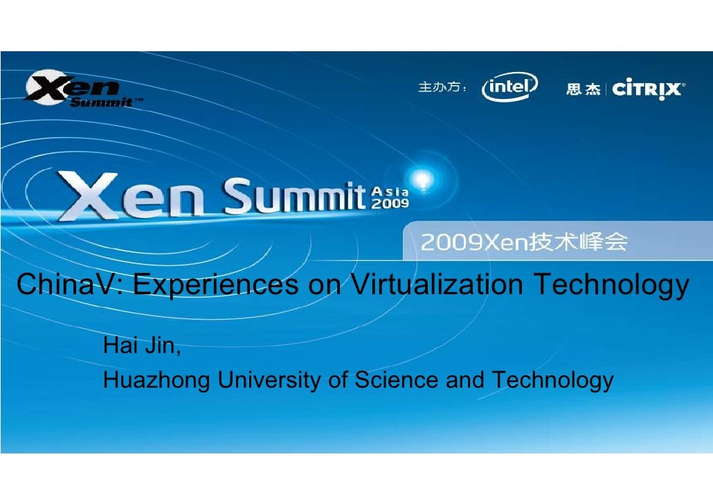 ®     ChinaV: Experiences on Virtualization Technology       Hai Jin,       Huazhong University of Science and Technology