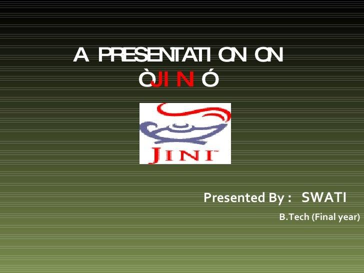 "A PRESENTATION ON "" JINI "" Presented By  :  SWATI B.Tech (Final year)"