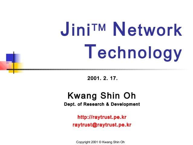 JiniTM Network Technology 2001. 2. 17. Kwang Shin Oh Dept. of Research & Development http://raytrust.pe.kr raytrust@raytru...