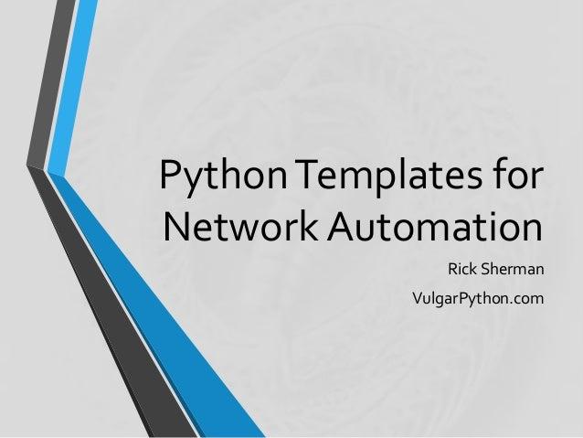 PythonTemplates for Network Automation Rick Sherman VulgarPython.com