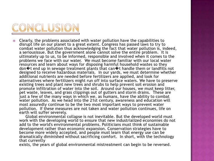pollution conclusions Example of a conclusion for a pollution essay environmental pollution essays are narrative essays that are based on experiences in our daily lives these essays begin with general statements and reflections on the meaning of the topic and the importance of narrative such essays.