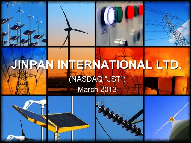 "JINPAN INTERNATIONAL LTD.        (NASDAQ ""JST"")          March 2013"