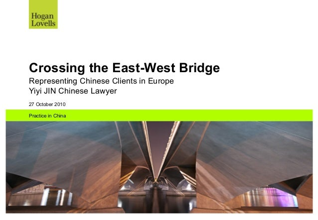 Crossing the East-West BridgeRepresenting Chinese Clients in EuropeYiyi JIN Chinese Lawyer27 October 2010Practice in China