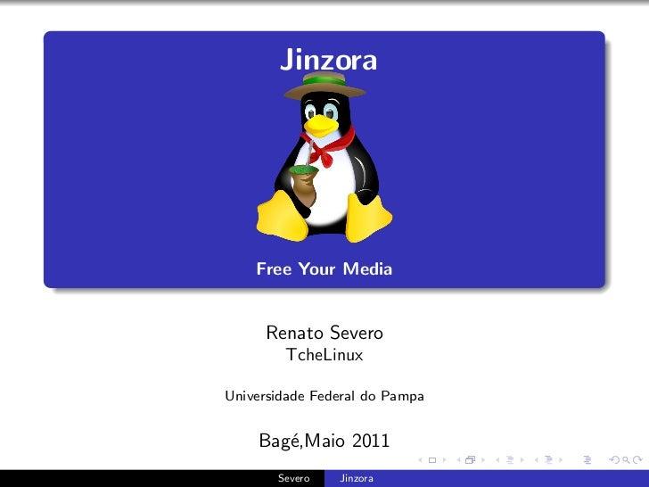 Jinzora    Free Your Media     Renato Severo        TcheLinuxUniversidade Federal do Pampa    Bag´,Maio 2011       e      ...