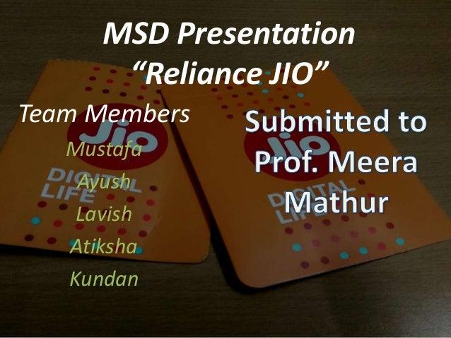 "MSD Presentation ""Reliance JIO"" Team Members Mustafa Ayush Lavish Atiksha Kundan"