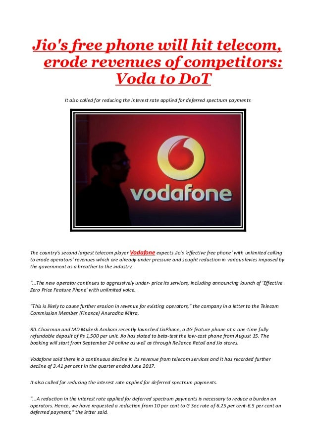 Jio's free phone will hit telecom, erode revenues of competitors: Voda to DoT It also called for reducing the interest rat...