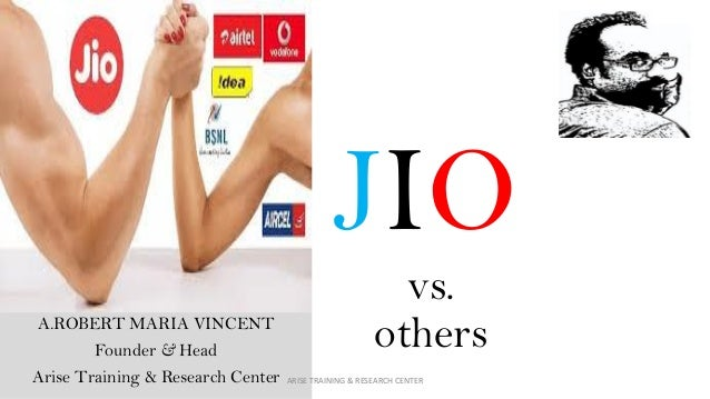JIO vs. othersA.ROBERT MARIA VINCENT Founder & Head Arise Training & Research Center ARISE TRAINING & RESEARCH CENTER