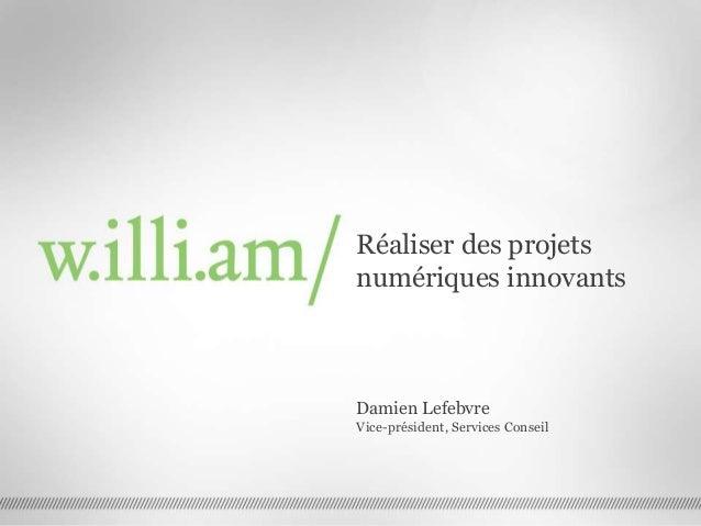 Réaliser des projets numériques innovants Damien Lefebvre Vice-président, Services Conseil