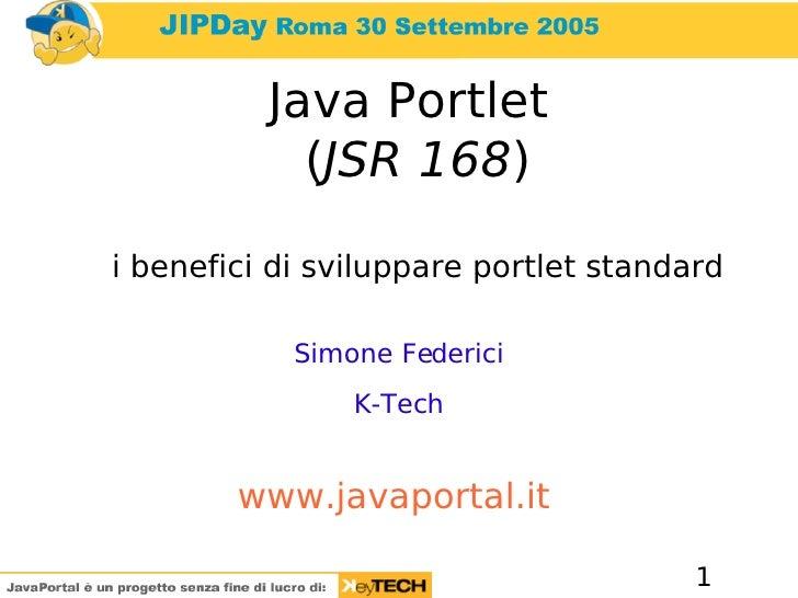 Java Portlet             (JSR 168)  i benefici di sviluppare portlet standard              Simone Federici                ...
