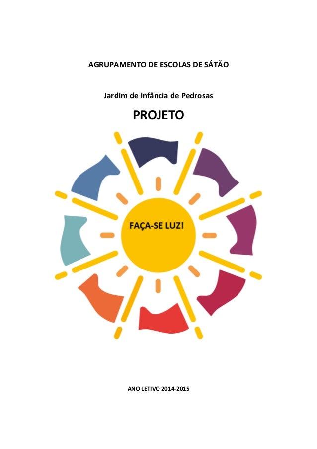AGRUPAMENTO DE ESCOLAS DE SÁTÃO  Jardim de infância de Pedrosas  PROJETO  ANO LETIVO 2014-2015