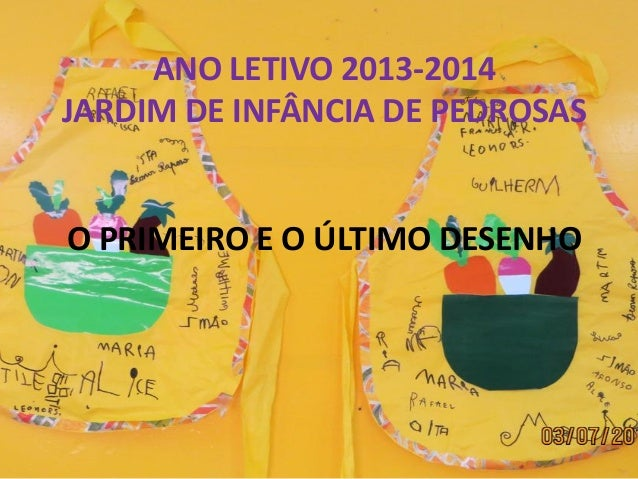 ANO LETIVO 2013-2014 JARDIM DE INFÂNCIA DE PEDROSAS O PRIMEIRO E O ÚLTIMO DESENHO