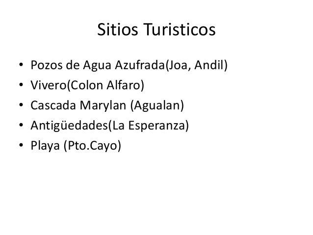 Sitios Turisticos • Pozos de Agua Azufrada(Joa, Andil) • Vivero(Colon Alfaro) • Cascada Marylan (Agualan) • Antigüedades(L...