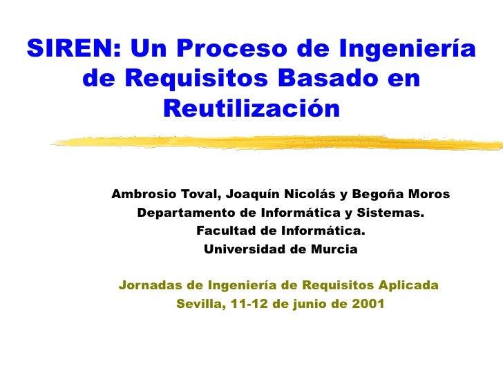 SIREN: Un Proceso de Ingeniería   de Requisitos Basado en         Reutilización     Ambrosio Toval, Joaquín Nicolás y Bego...