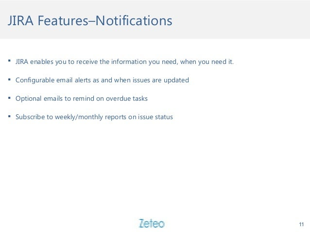 JIRA Features–Notifications  JIRA enables you to receive the information you need, when you need it.  Configurable email...