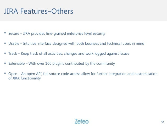 JIRA Features–Others  Secure – JIRA provides fine-grained enterprise level security  Usable – Intuitive interface design...