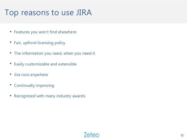 Top reasons to use JIRA  Features you won't find elsewhere  Fair, upfront licensing policy  The information you need, w...