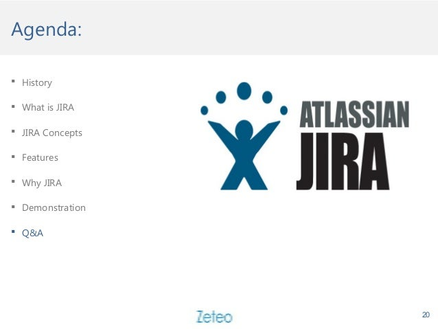 Agenda: 20  History  What is JIRA  JIRA Concepts  Features  Why JIRA  Demonstration  Q&A