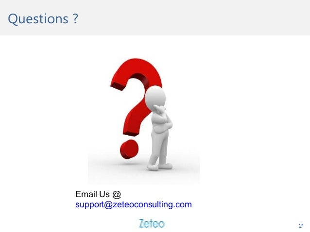Questions ? 21 Email Us @ support@zeteoconsulting.com