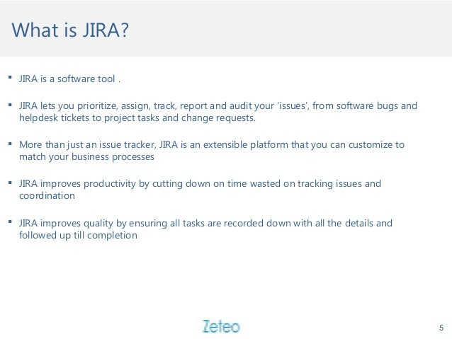 What is JIRA? 5  JIRA is a software tool .  JIRA lets you prioritize, assign, track, report and audit your 'issues', fro...