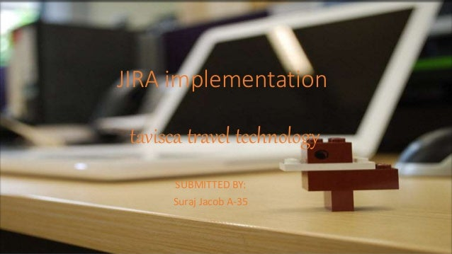 JIRA implementation tavisca travel technology SUBMITTED BY: Suraj Jacob A-35