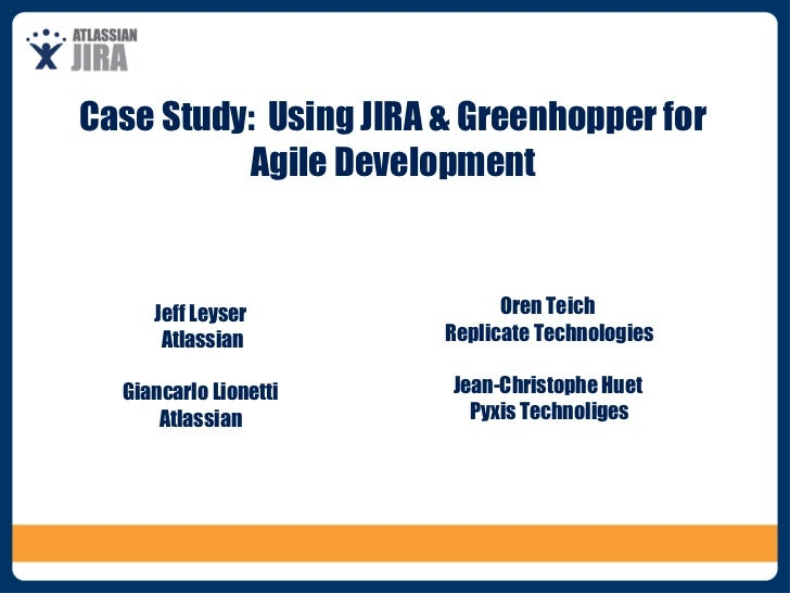 Case Study:  Using JIRA & Greenhopper for Agile Development Jeff Leyser Atlassian Giancarlo Lionetti Atlassian Oren Teich ...