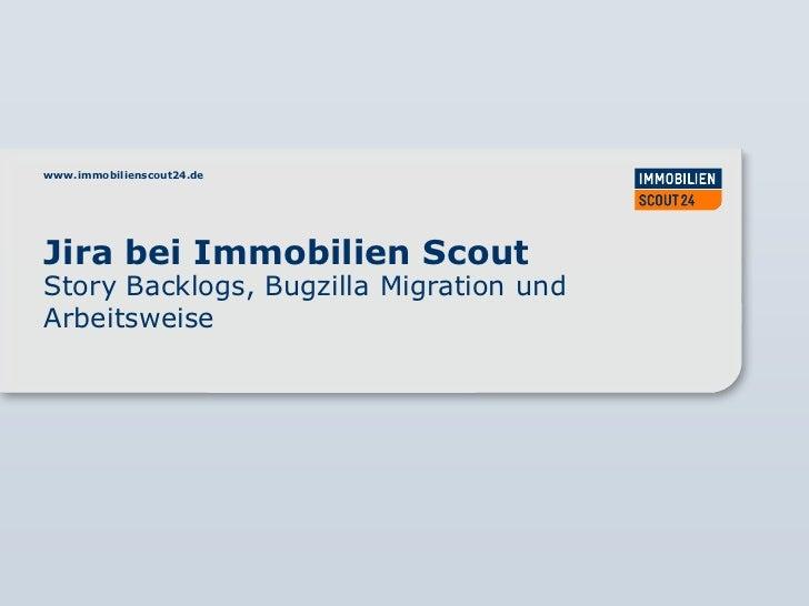 www.immobilienscout24.deJira bei Immobilien ScoutStory Backlogs, Bugzilla Migration undArbeitsweise